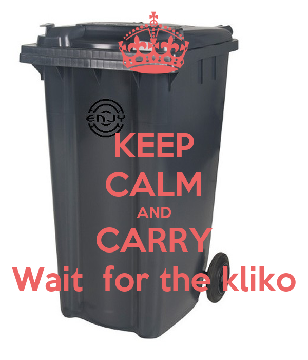 KEEP CALM AND CARRY Wait  for the kliko