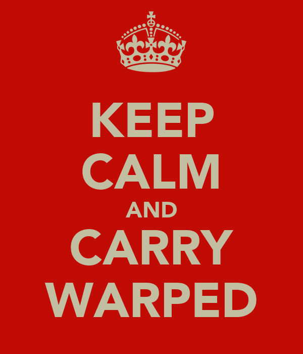 KEEP CALM AND CARRY WARPED