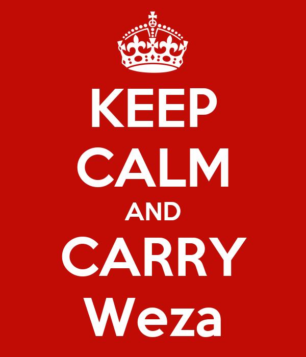 KEEP CALM AND CARRY Weza