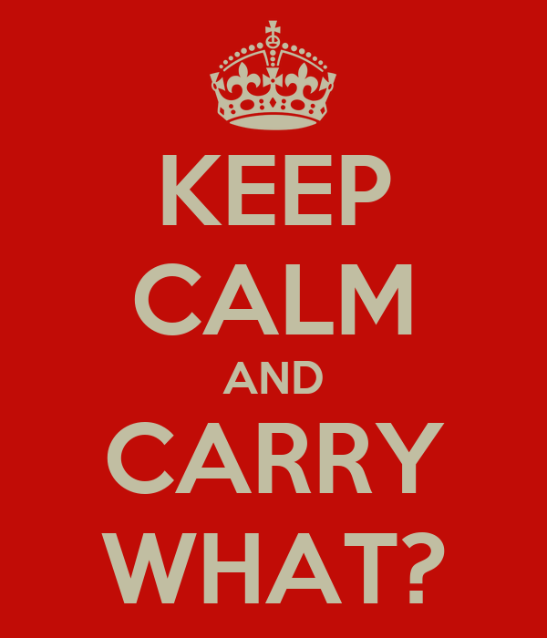 KEEP CALM AND CARRY WHAT?
