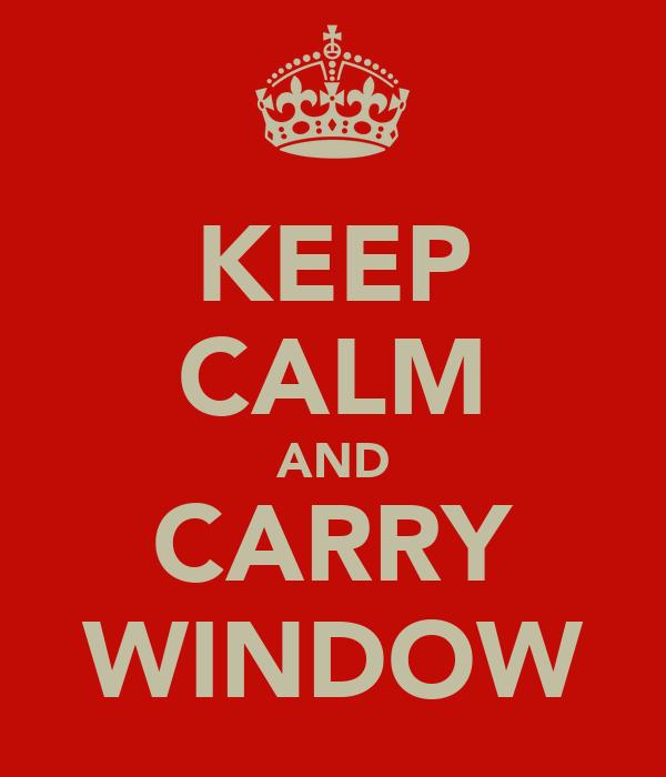 KEEP CALM AND CARRY WINDOW
