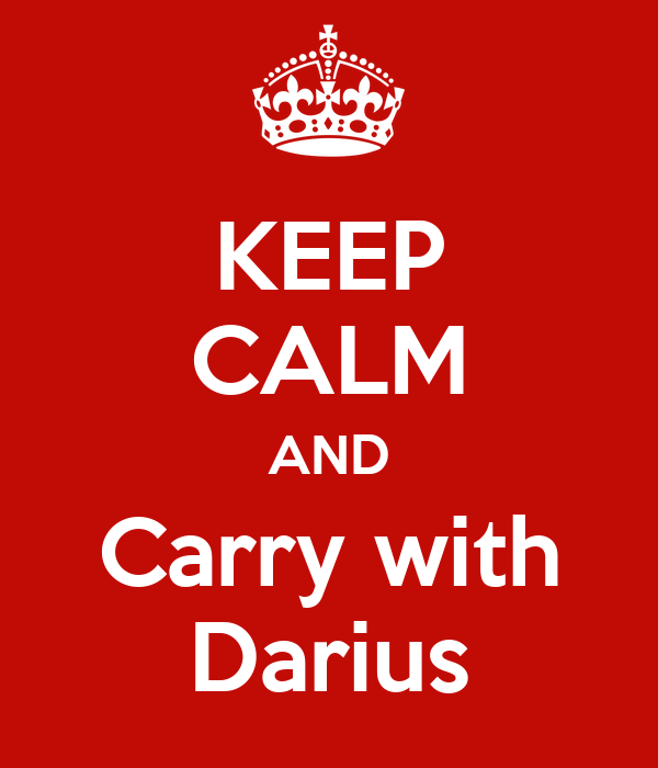 KEEP CALM AND Carry with Darius