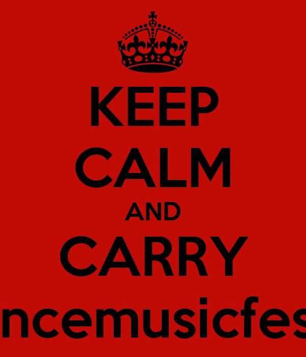 KEEP CALM AND CARRY www.bouncemusicfestival.com