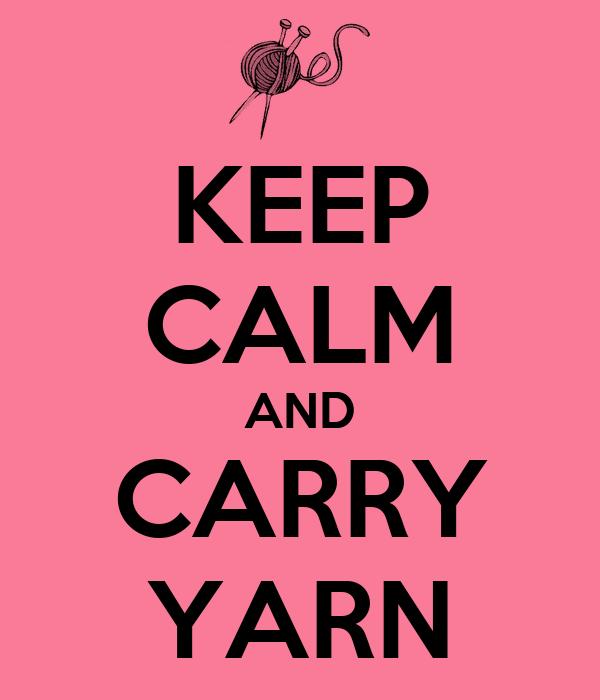 KEEP CALM AND CARRY YARN
