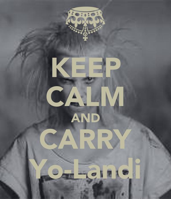 KEEP CALM AND CARRY Yo-Landi