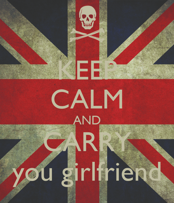 KEEP CALM AND CARRY you girlfriend