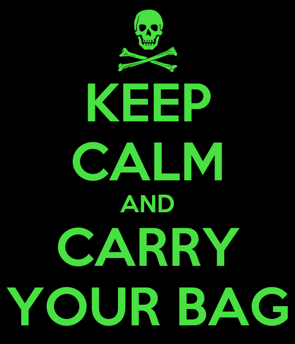 KEEP CALM AND CARRY YOUR BAG