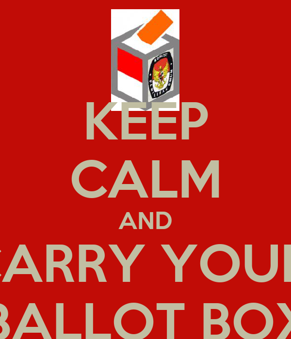 KEEP CALM AND CARRY YOUR  BALLOT BOX