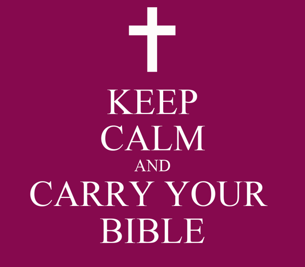 KEEP CALM AND CARRY YOUR  BIBLE