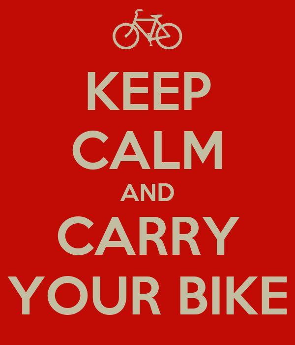 KEEP CALM AND CARRY YOUR BIKE