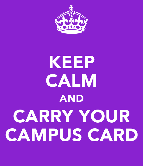 KEEP CALM AND CARRY YOUR CAMPUS CARD