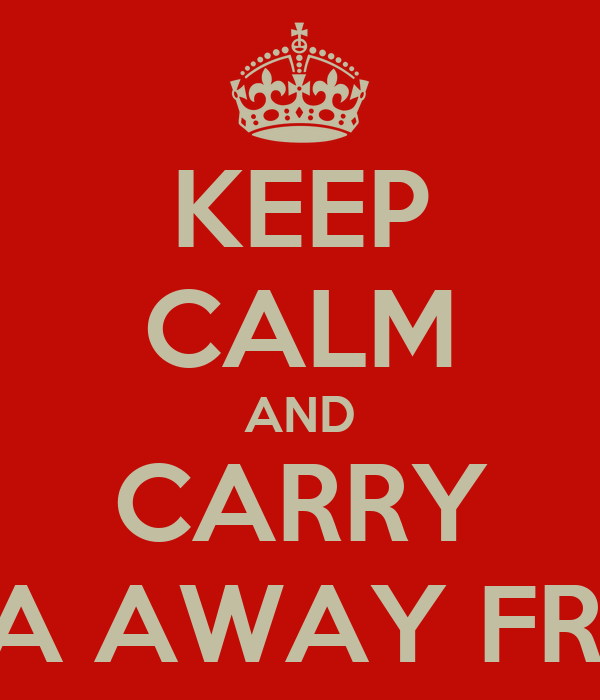 KEEP CALM AND CARRY YOUR DRAMA AWAY FROM MY DESK