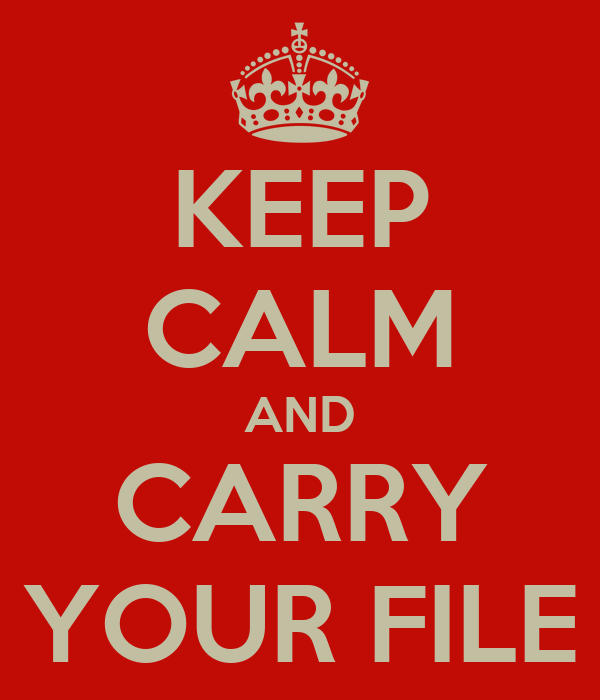 KEEP CALM AND CARRY YOUR FILE