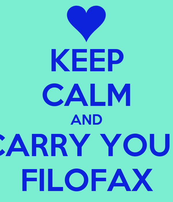 KEEP CALM AND CARRY YOUR FILOFAX