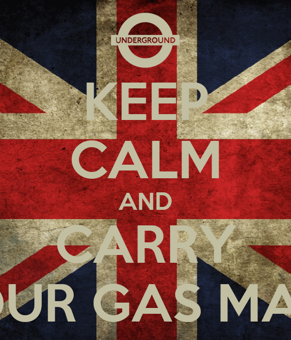 KEEP CALM AND CARRY YOUR GAS MASK