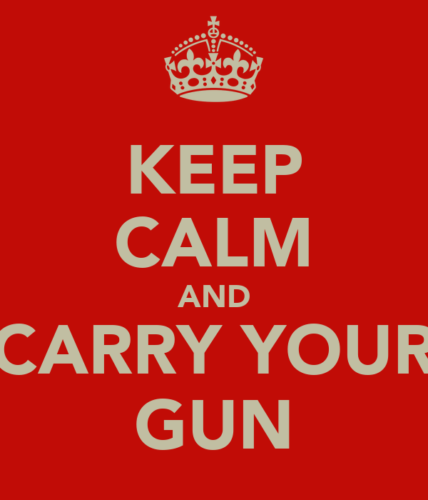 KEEP CALM AND CARRY YOUR GUN