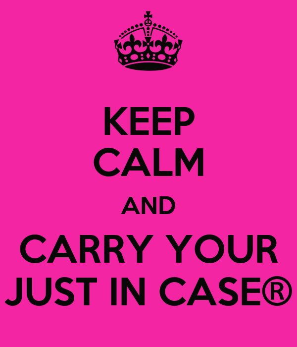 KEEP CALM AND CARRY YOUR JUST IN CASE®