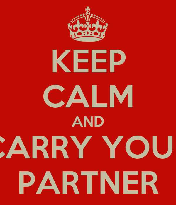 KEEP CALM AND CARRY YOUR PARTNER