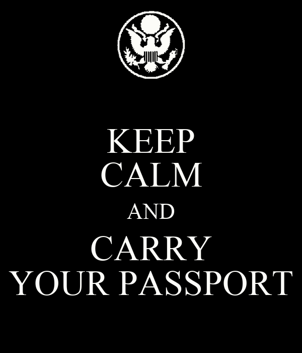 KEEP CALM AND CARRY YOUR PASSPORT