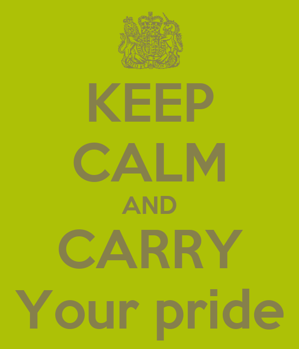 KEEP CALM AND CARRY Your pride