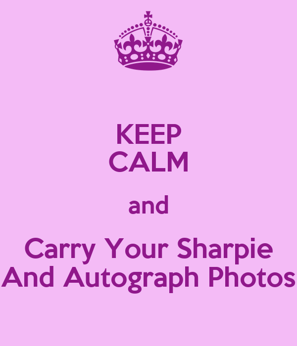 KEEP CALM and Carry Your Sharpie And Autograph Photos