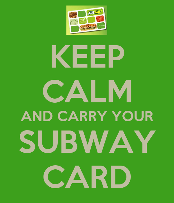 KEEP CALM AND CARRY YOUR SUBWAY CARD