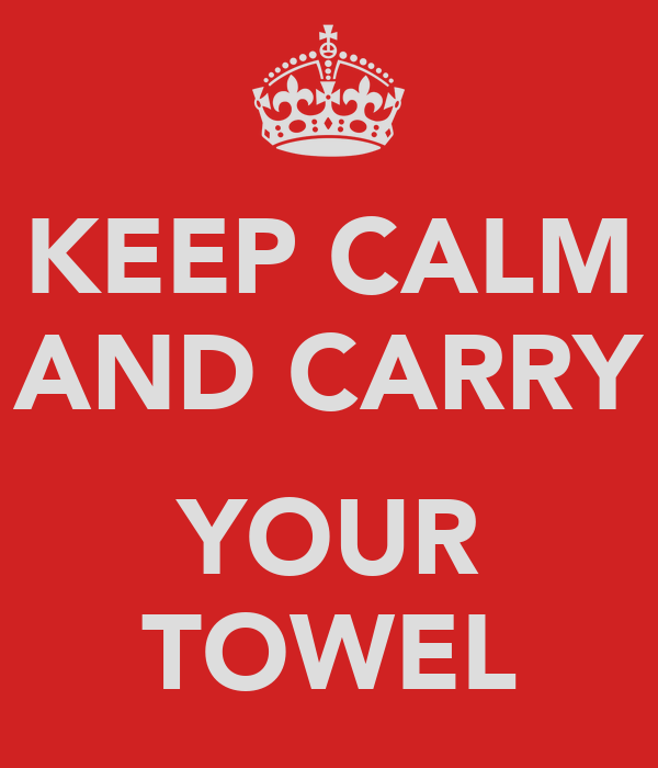 KEEP CALM AND CARRY  YOUR TOWEL