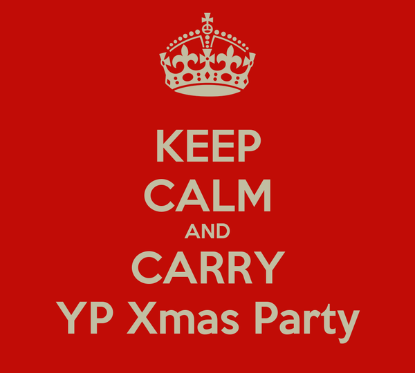 KEEP CALM AND CARRY YP Xmas Party