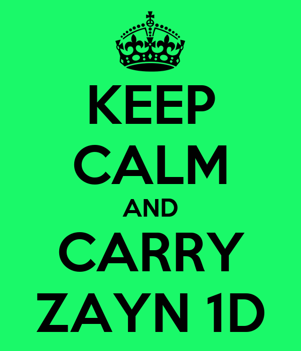 KEEP CALM AND CARRY ZAYN 1D