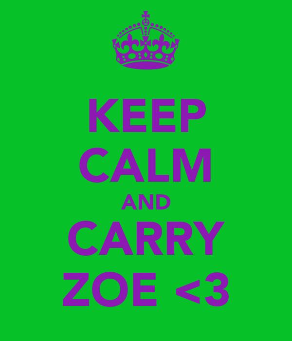 KEEP CALM AND CARRY ZOE <3
