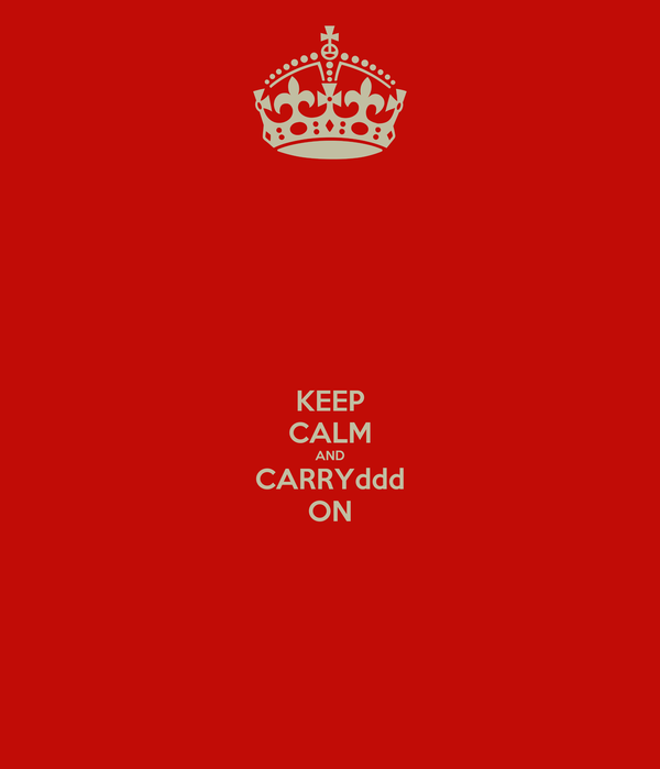 KEEP CALM AND CARRYddd ON