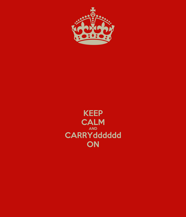 KEEP CALM AND CARRYdddddd ON