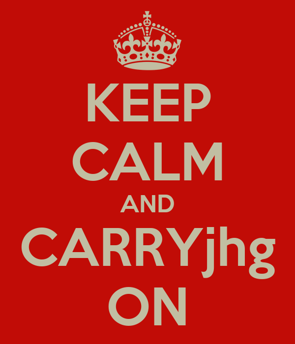 KEEP CALM AND CARRYjhg ON