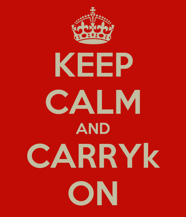 KEEP CALM AND CARRYk ON