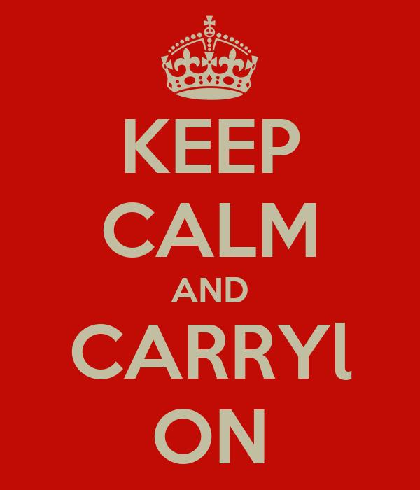KEEP CALM AND CARRYl ON