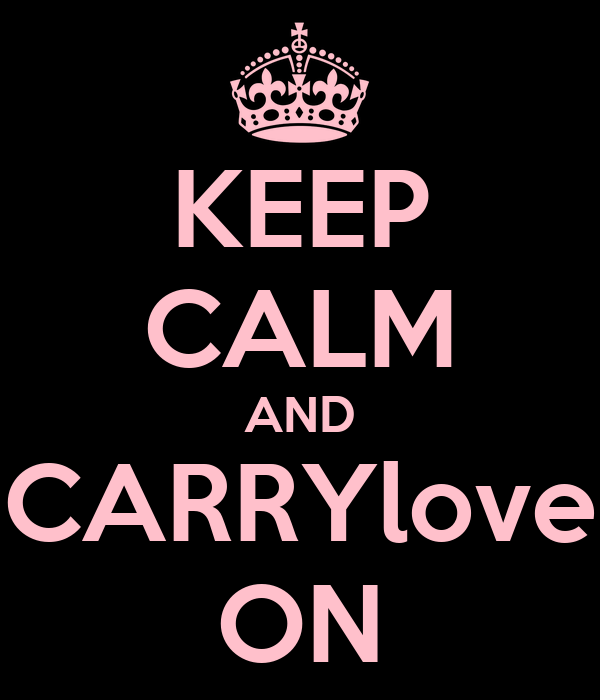 KEEP CALM AND CARRYlove ON