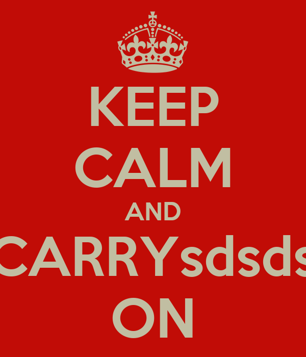 KEEP CALM AND CARRYsdsds ON