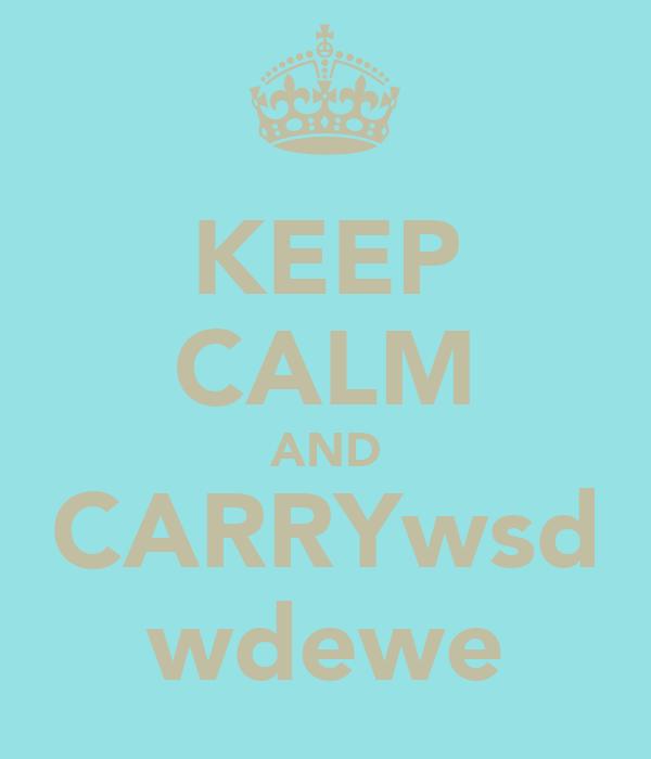KEEP CALM AND CARRYwsd wdewe