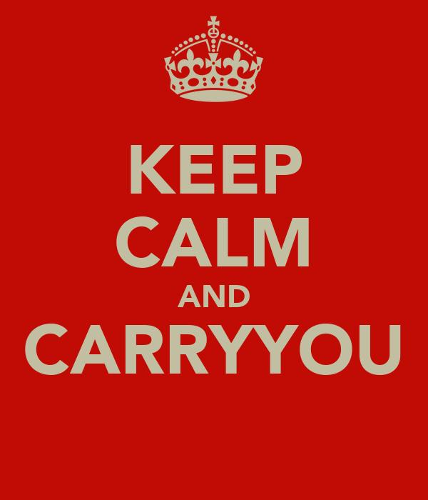 KEEP CALM AND CARRYYOU
