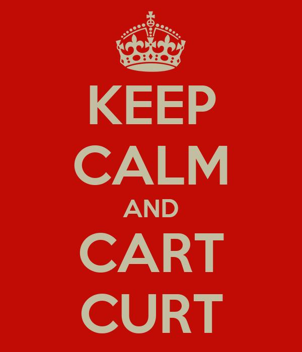 KEEP CALM AND CART CURT