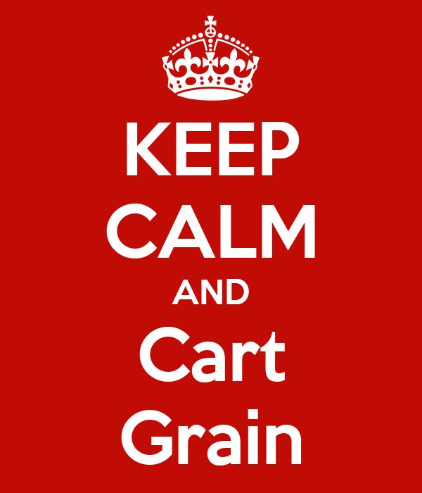 KEEP CALM AND Cart Grain