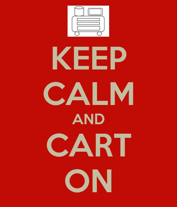 KEEP CALM AND CART ON