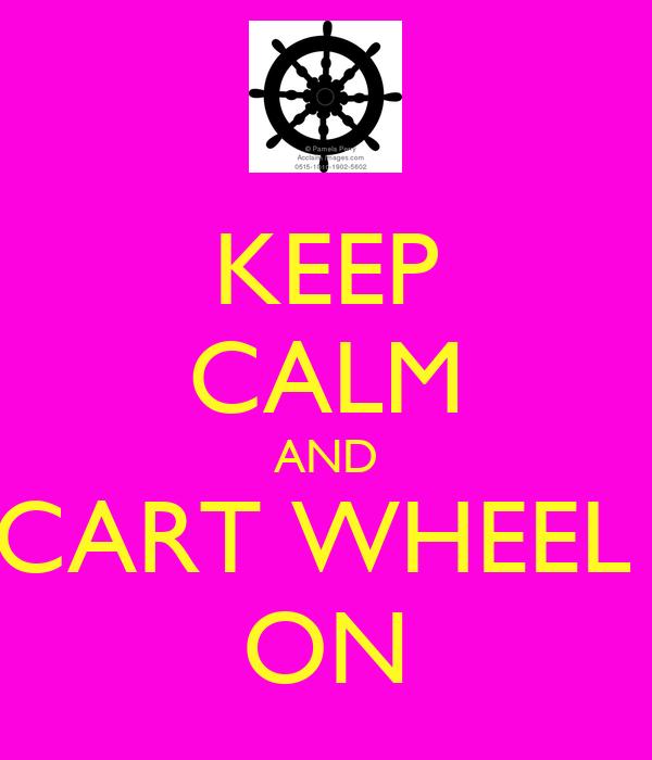 KEEP CALM AND CART WHEEL  ON