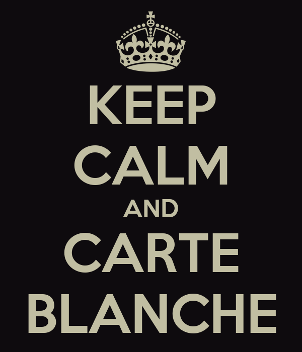 KEEP CALM AND CARTE BLANCHE