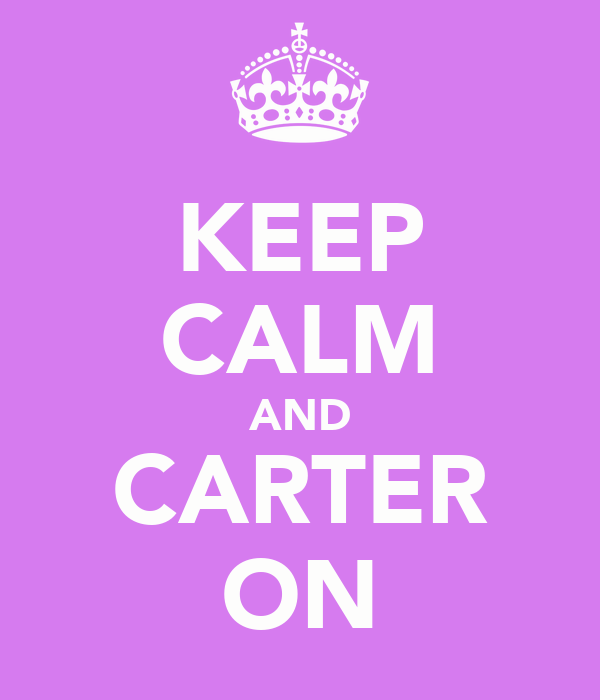 KEEP CALM AND CARTER ON