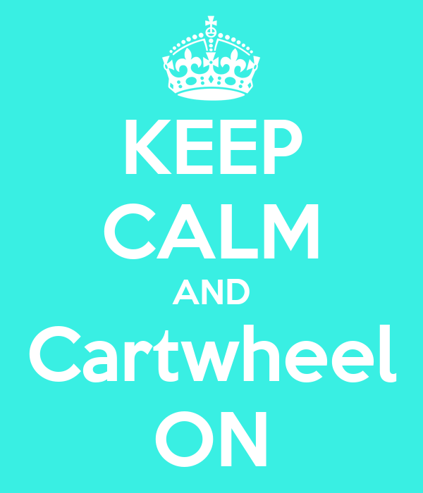 KEEP CALM AND Cartwheel ON