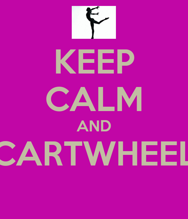 KEEP CALM AND CARTWHEEL