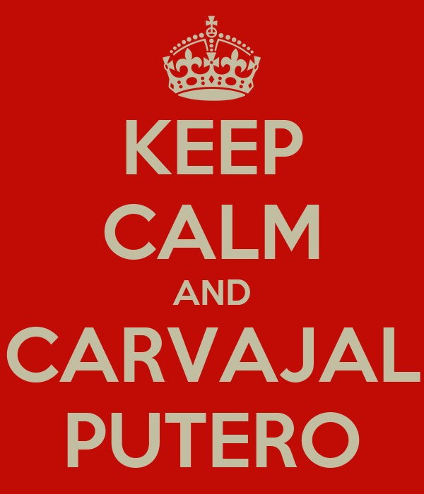 KEEP CALM AND CARVAJAL PUTERO
