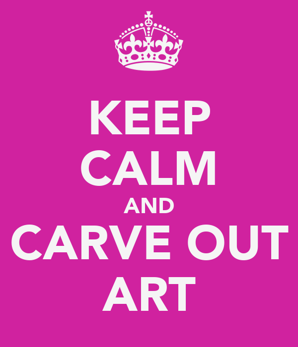 KEEP CALM AND CARVE OUT ART
