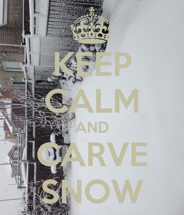 KEEP CALM AND CARVE SNOW